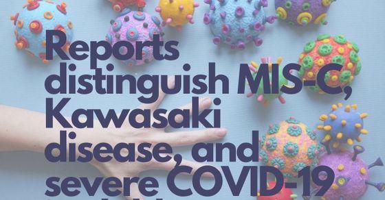 Reports distinguish MIS-C, Kawasaki disease and severe COVID-19 in children